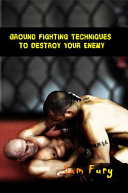 Ground Fighting Techniques to Destroy Your Enemy PDF
