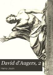 David d'Augers, 2: sa vie, son oeuvre, ses écrits et ses contemporaines
