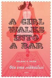 A Girl walks into a Bar: Ota oma seikkailusi