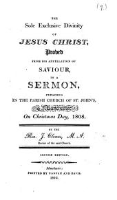 The Sole Exclusive Divinity of Jesus Christ Proved ... in a Sermon ... 1808 ... Second Edition
