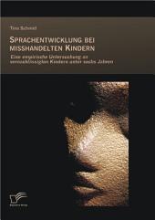 """Sprachentwicklung bei misshandelten Kindern: Eine empirische Untersuchung an vernachl""""ssigten Kindern unter sechs Jahren"""