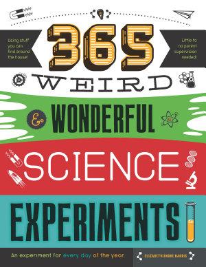 365 Weird   Wonderful Science Experiments PDF