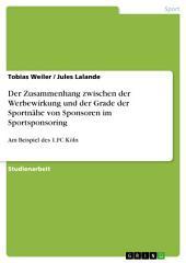 Der Zusammenhang zwischen der Werbewirkung und der Grade der Sportnähe von Sponsoren im Sportsponsoring: Am Beispiel des 1.FC Köln