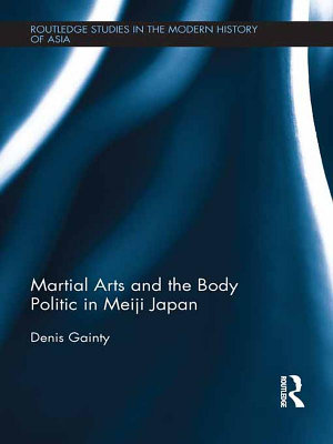 Martial Arts and the Body Politic in Meiji Japan PDF