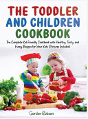 The Toddler and Children Cookbook