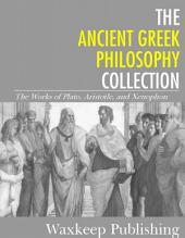 The Ancient Greek Philosophy Collection: The Works of Plato, Aristotle, and Xenophon