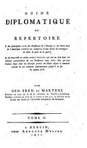"""""""Guide diplomatique"""", ou Repertoire, 1. des principales lois de puissances de l'Europe et des Etats-Unis de l'Amérique relatives au commerce etc., 2. des traités et autres actes publics etc: Volume2"""