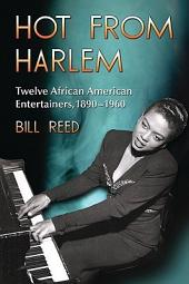 Hot from Harlem: Twelve African American Entertainers, 1890–1960