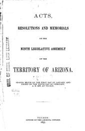 Acts, Resolutions and Memorials of the Ninth Legislative Assembly of the Territory of Arizona: Session Begun on the First Day of January, and Ended on the Ninth Day of February, A.D. 1877, at Tucson