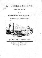 L'Uccellagione libri tre. [A poem with a dedication by C. S. Tirabosco.]