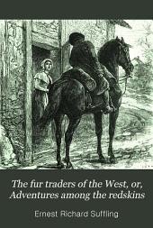The Fur Traders of the West, Or, Adventures Among the Redskins