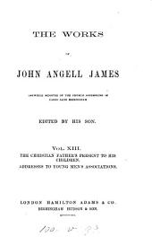 The works of John Angell James, ed. by his son [T.S. James].
