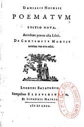 Danielis Heinsii Poematum editio nova. Accedunt praeter alia libri, De contemptu mortis antehac vna non editi