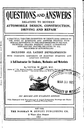 Questions and Answers Relating to Modern Automobile Design, Construction, Driving and Repair ...: Includes All Latest Developments, with Complete Discussion of Electric Starting and Lighting Systems, a Self-instructor for Students, Mechanics and Motorists