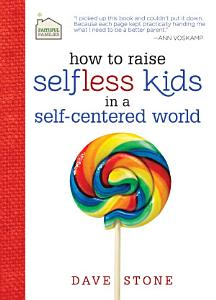 How to Raise Selfless Kids in a Self Centered World Book