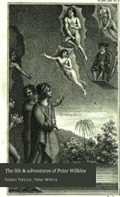 The Life & Adventures of Peter Wilkins, a Cornish Man: Taken from His Own Mouth, in His Passage to England, from Off Cape Horn in America, in the Ship Hector, Volume 2