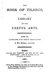 The Book of Trades, Or Library of the Useful Arts..