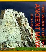 The World of the Ancient Maya