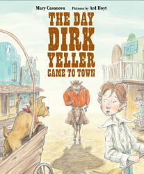 The Day Dirk Yeller Came To Town Book PDF