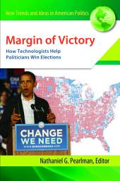 Margin of Victory: How Technologists Help Politicians Win Elections: How Technologists Help Politicians Win Elections