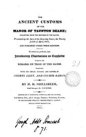 The Ancient Customs of the Manor of Taunton Deane;: Collected from the Records of the Manor, Presented by the Jury at the Law-day Court, the Twenty Fourth of April, 1817, and Published Under Their Sanction. To which are Prefixed, Some Introductory Observations on Copyholds in General, and Remarks on Those of this Manor in Particular, with the Origin, History, and Nature, of Courts Leet, and Courts Baron
