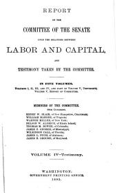 Report of the Committee of the Senate Upon the Relations Between Labor and Capital, and Testimony Taken by the Committee: In Five Volumes...