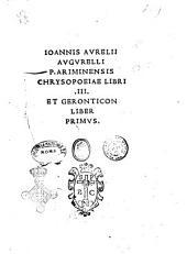 Ioannis Aurelii Augurelli p. Ariminensis Chrysopoeiæ libri .3. et Geronticon liber primus