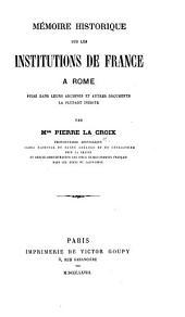 Mémoire historique sur les Institutions de France à Rome, etc