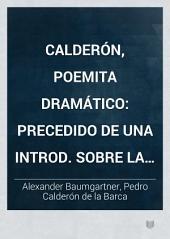 Calderón, poemita dramático: Precedido de una introd. sobre la vida y las obras del poeta español. Traducido del alemán para la Ciencia Cristiana y ahora sacado de nuevo á luz precedido de un prefacio por el director de dicha revista