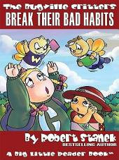 Break Their Bad Habits. An Illustrated Children's Picture Book: The Bugville Critters, Lass Ladybug's Adventures Series