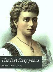 The Last Forty Years: Canada Since the Union of 1841, Volume 1