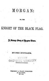 Morgan: Or, The Knight of the Black Flag: A Strange Story of By-gone Times