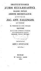 Institutiones juris ecclesiastici maxime privati ordine decretaliam: Volume 1