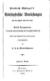 Friedrich Schlegel's Philosophische Vorlesungen aus den Jahren 1804 bis 1806: nebst Fragmenten vorzüglich philosophisch-theologischen Inhalts, Band 2