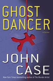Ghost Dancer: A Novel