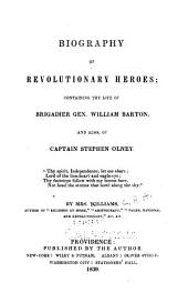 Biography of Revolutionary Heroes: Containing the Life of Brigadier Gen. William Barton, and Also, of Captain Stephen Olney