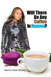 Will There Be Any Coffee In Heaven?