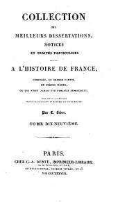 Collection des meilleurs dissertations: notices et traités particuliers relatifs à l'histoire de France, composée, en grande partie, de pièces rares, ou qui n'ont jamais été pub. séparément; pour servir à compléter toutes les collections de mémoires sur cette matière, Volume19