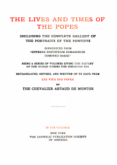 The Lives and Times of the Popes: Including the Complete Gallery of Portraits of the Pontiffs Reproduced from Effigies Pontificum Romanorum Dominici Basae : Being a Series of Volumes Giving the History of the World During the Christian Era, Volume 7