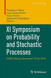 XI Symposium on Probability and Stochastic Processes: CIMAT, Mexico, November 18-22, 2013