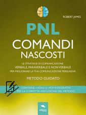 PNL. Comandi nascosti: Le strategie di comunicazione verbale, paraverbale e non verbale per migliorare la tua comunicazione persuasiva