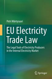EU Electricity Trade Law: The Legal Tools of Electricity Producers in the Internal Electricity Market