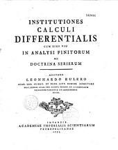 Institutiones calculi differentialis cum eius usu in analysi finitorum ac doctrina serierum auctore Leonhardo Eulero...