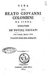 Vita del beato Giovanni Colombini da Siena fondatore de' poveri gesuati con parte della vita d'alcuni primi suoi compagni. [Feo Belcari]