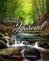 A Disciple's Journal 2017: A Guide for Daily Prayer, Bible Reading, and Discipleship