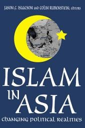 Islam in Asia: Changing Political Realities