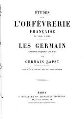 Études sur l'orfèvrerie française au XVIIIe siècle: les Germain, orfèvres-sculpteurs du roy