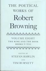 The Poetical Works of Robert Browning  Volume VIII  The Ring and the Book  Books V VIII PDF