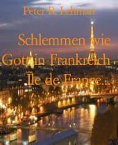 Schlemmen wie Gott in Frankreich - Île de France...: Kulinarischer Reiseführer Frankreich