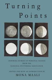 Turning Points: Inspiring Stories of Personal Change from the Nat'l Stuttering Association